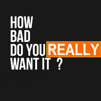 HBDYWI… How bad do you want it?