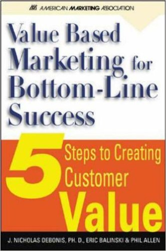 Reading: Value Based Marketing for Bottom Line Success: 5 Steps to Creating Customer Value