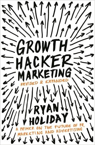 Reading: Growth Hacker Marketing: A Primer on the Future of PR, Marketing and Advertising