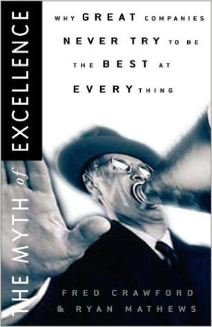 Reading: The Myth of Excellence: Why Great Companies Never Try to Be the Best at Everything